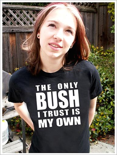 Woman in a shirt that says The Only Bush I Trust Is My Own.jpg